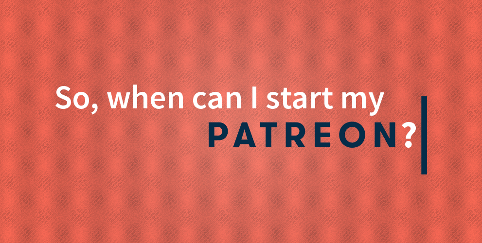 "Q&A: ""When should I start my Patreon?"""